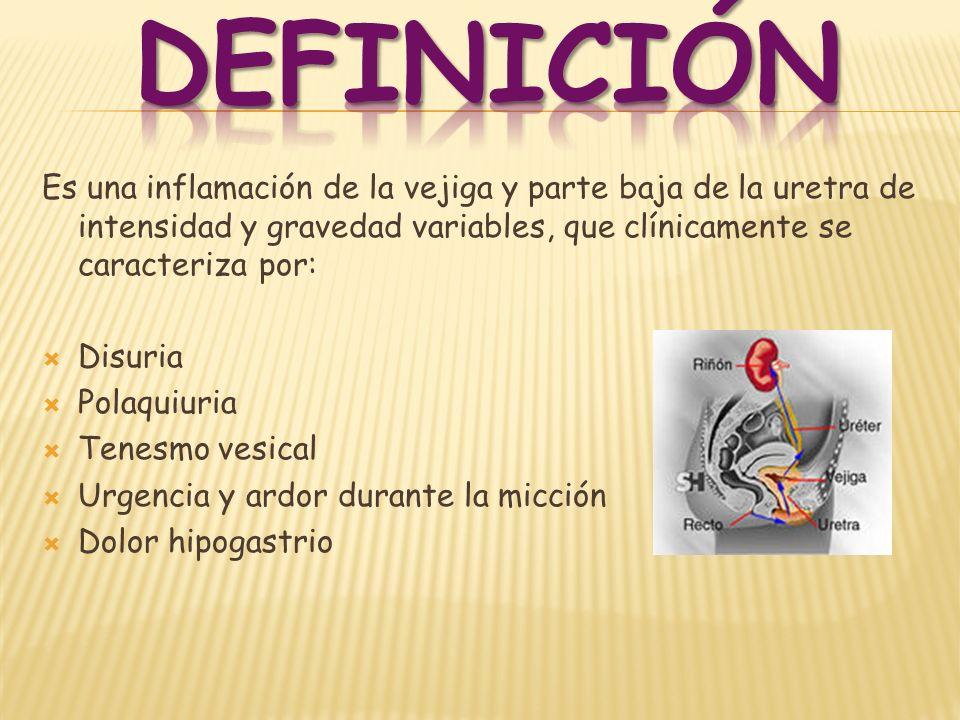 DEFINICIÓNEs una inflamación de la vejiga y parte baja de la uretra de intensidad y gravedad variables, que clínicamente se caracteriza por: