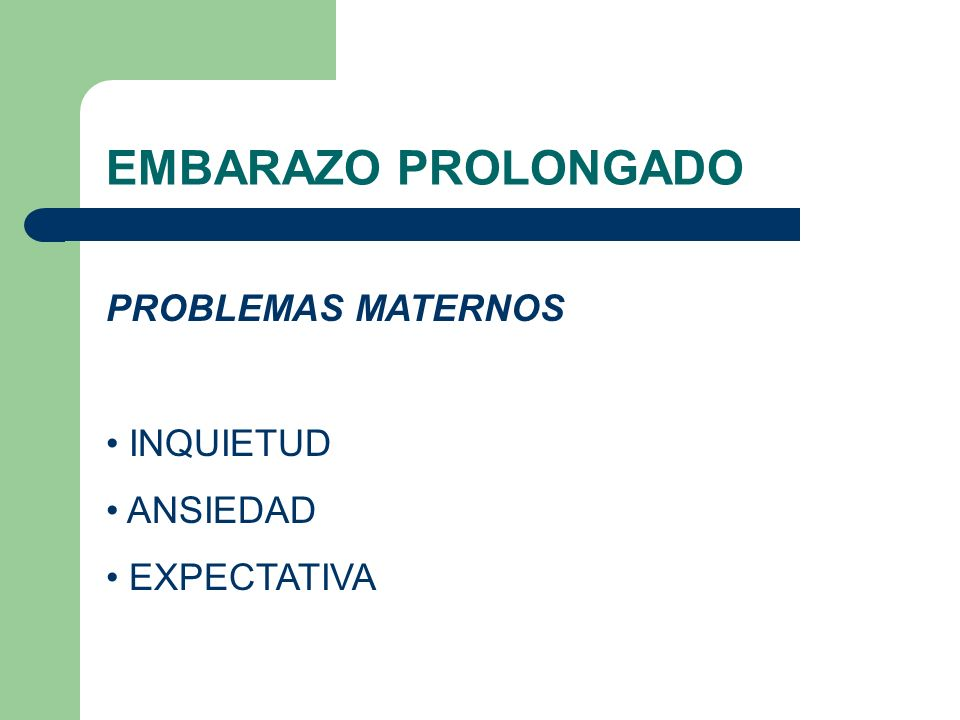 EMBARAZO PROLONGADO PROBLEMAS MATERNOS INQUIETUD ANSIEDAD EXPECTATIVA