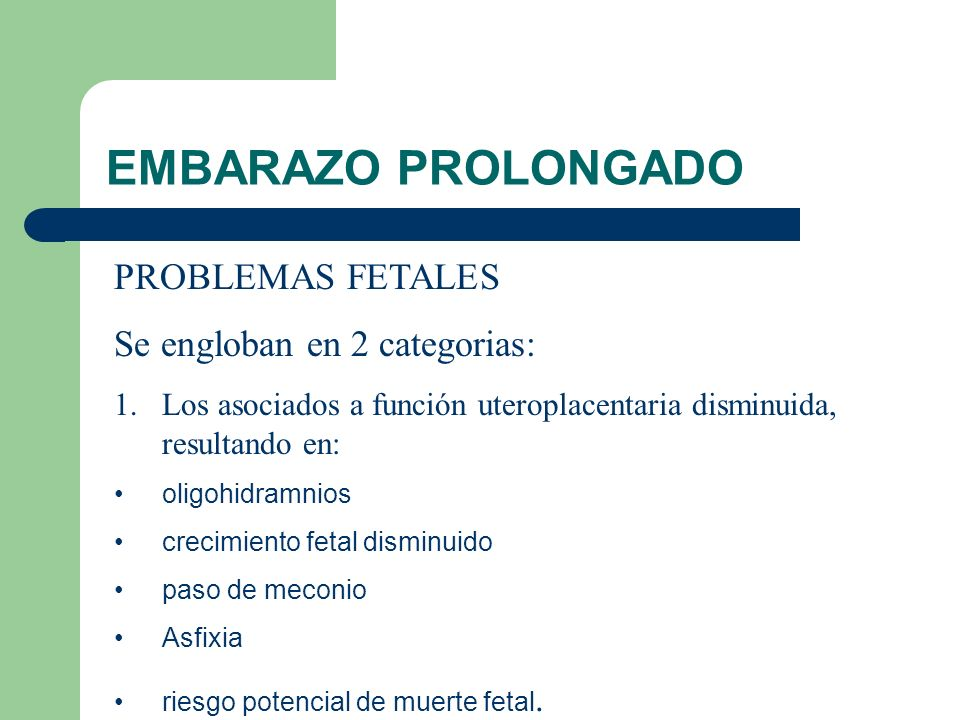 EMBARAZO PROLONGADO PROBLEMAS FETALES Se engloban en 2 categorias: