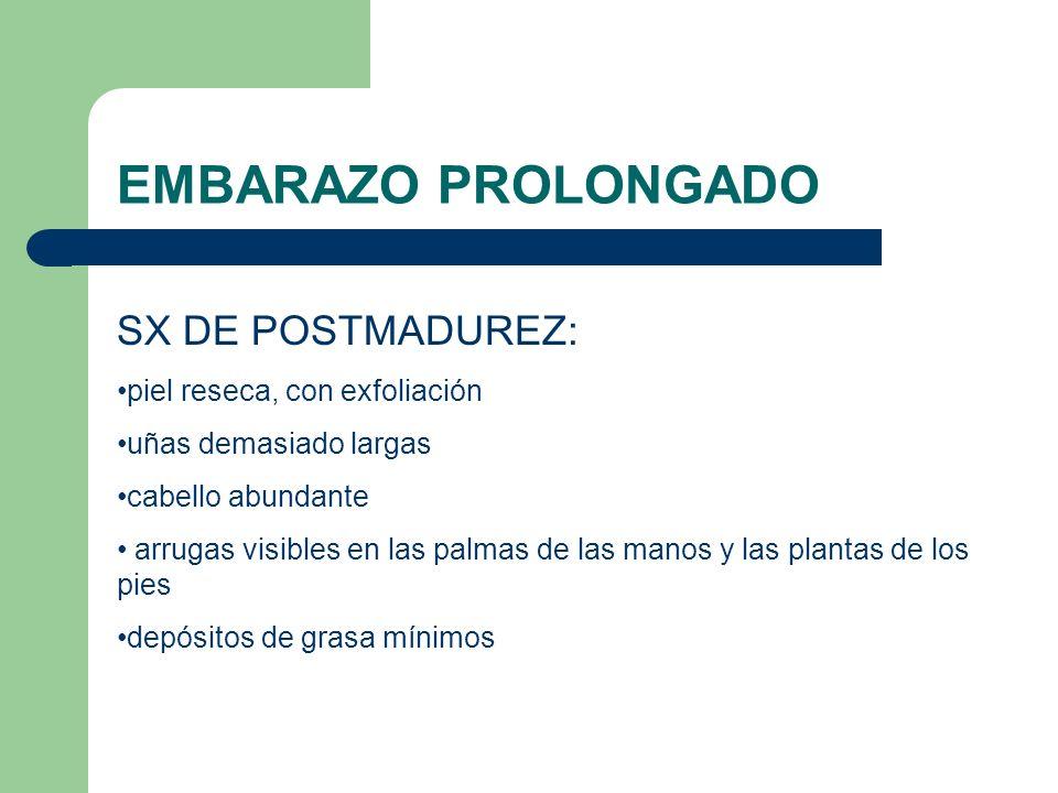 EMBARAZO PROLONGADO SX DE POSTMADUREZ: piel reseca, con exfoliación