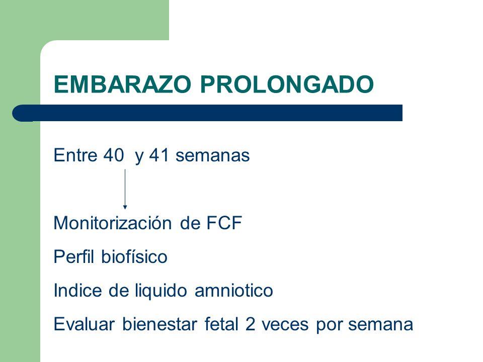 EMBARAZO PROLONGADO Entre 40 y 41 semanas Monitorización de FCF