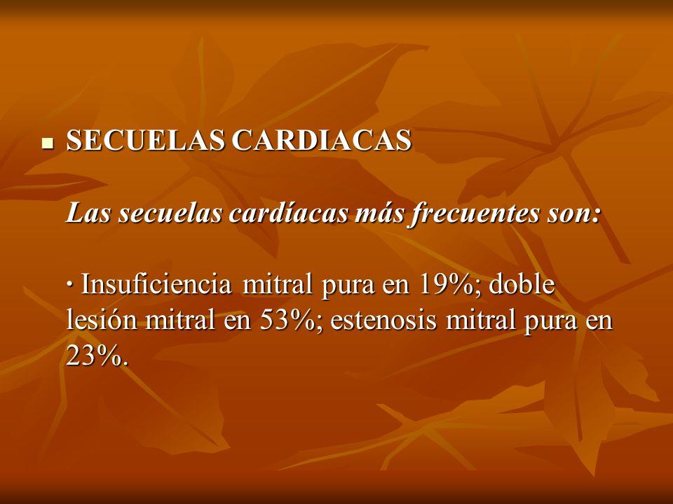 SECUELAS CARDIACAS Las secuelas cardíacas más frecuentes son: · Insuficiencia mitral pura en 19%; doble lesión mitral en 53%; estenosis mitral pura en 23%.
