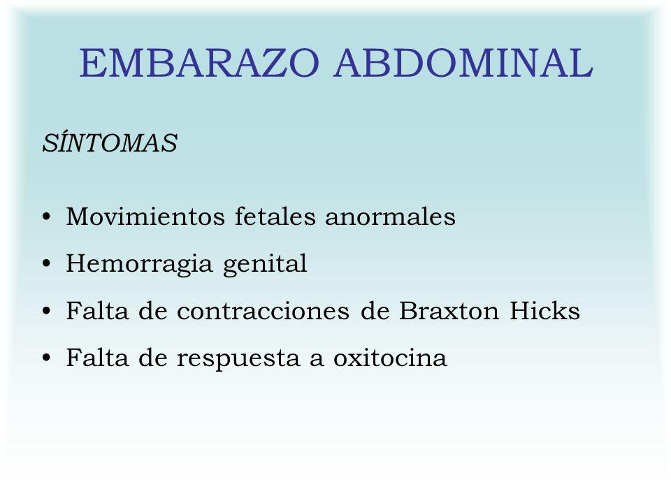 EMBARAZO ABDOMINAL SÍNTOMAS Movimientos fetales anormales
