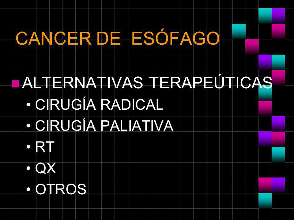 CANCER DE ESÓFAGO ALTERNATIVAS TERAPEÚTICAS CIRUGÍA RADICAL