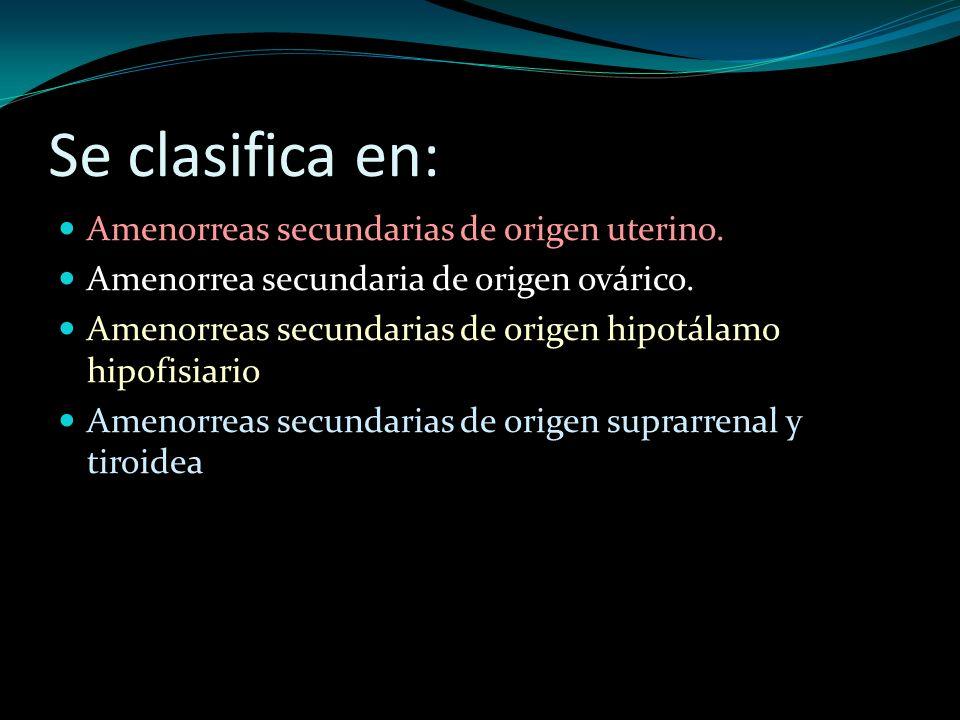 Se clasifica en: Amenorreas secundarias de origen uterino.