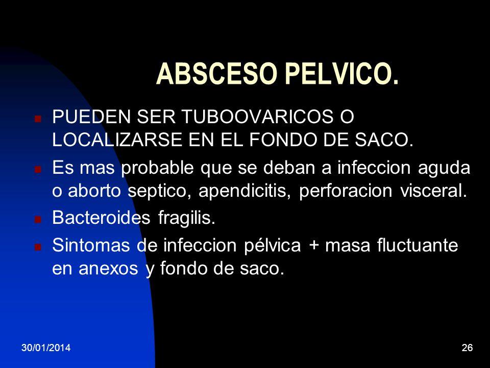 ABSCESO PELVICO. PUEDEN SER TUBOOVARICOS O LOCALIZARSE EN EL FONDO DE SACO.
