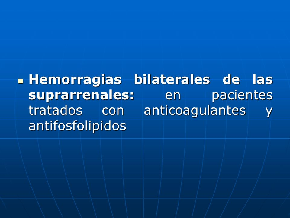 Hemorragias bilaterales de las suprarrenales: en pacientes tratados con anticoagulantes y antifosfolipidos