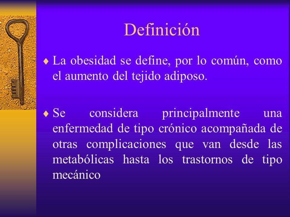Definición La obesidad se define, por lo común, como el aumento del tejido adiposo.