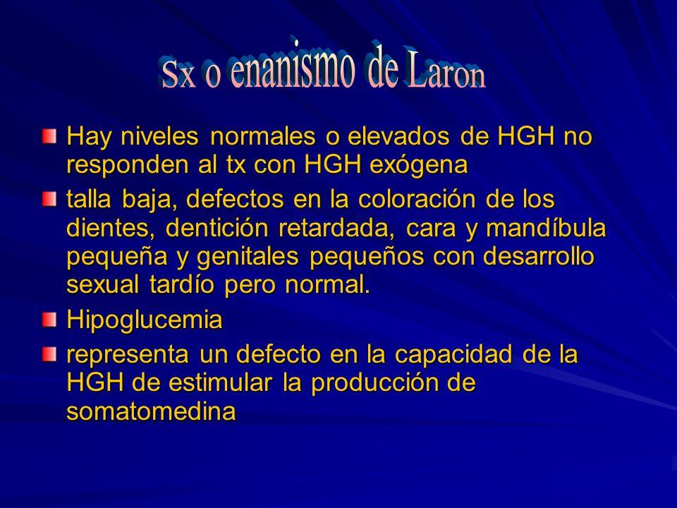 Sx o enanismo de Laron Hay niveles normales o elevados de HGH no responden al tx con HGH exógena.