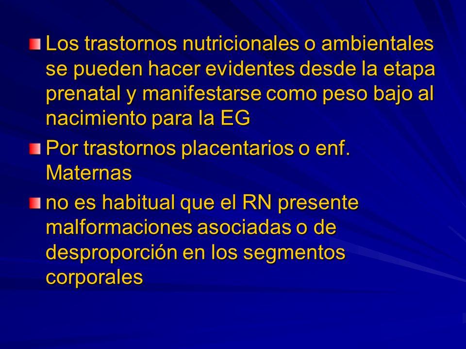 Los trastornos nutricionales o ambientales se pueden hacer evidentes desde la etapa prenatal y manifestarse como peso bajo al nacimiento para la EG
