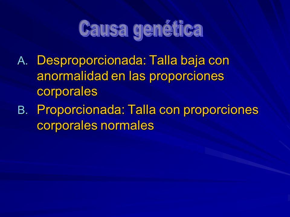 Causa genética Desproporcionada: Talla baja con anormalidad en las proporciones corporales.