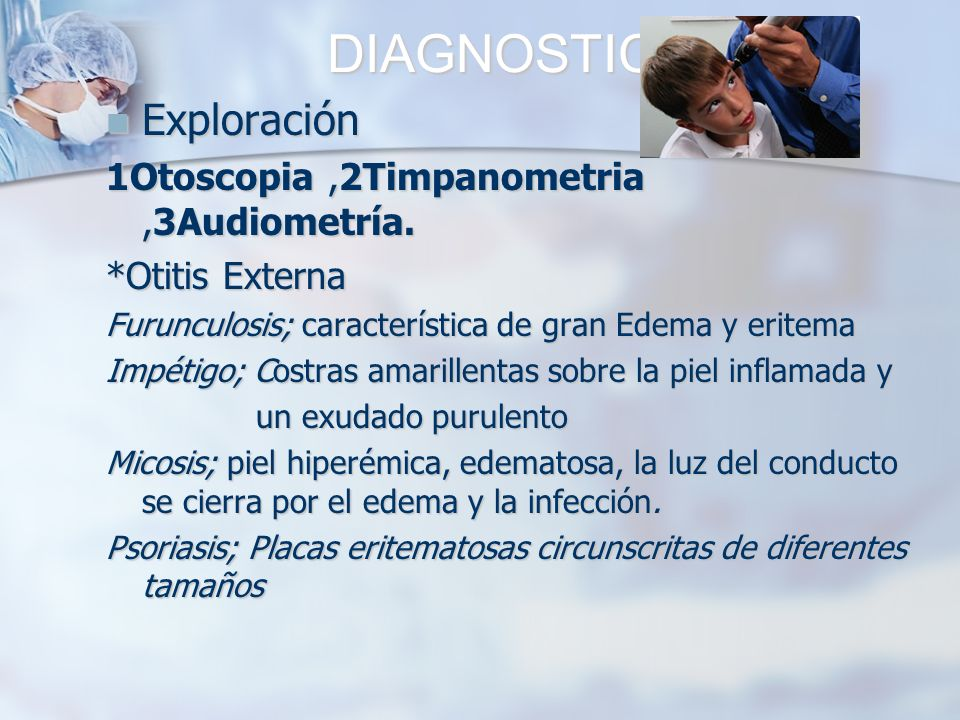 DIAGNOSTICO Exploración 1Otoscopia ,2Timpanometria ,3Audiometría.