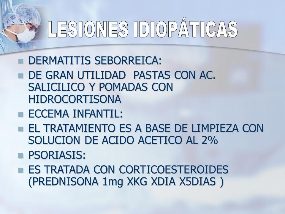 LESIONES IDIOPÁTICAS DERMATITIS SEBORREICA: