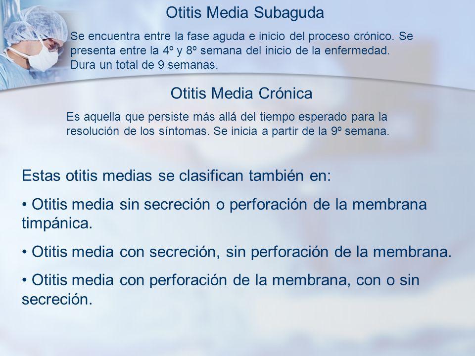 Estas otitis medias se clasifican también en: