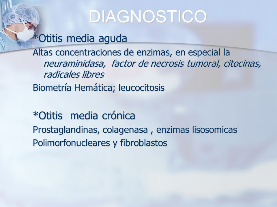 DIAGNOSTICO *Otitis media aguda *Otitis media crónica