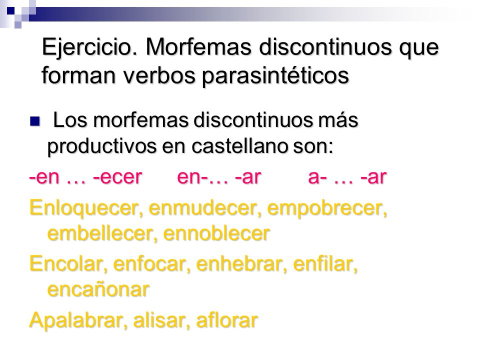 Ejercicio. Morfemas discontinuos que forman verbos parasintéticos