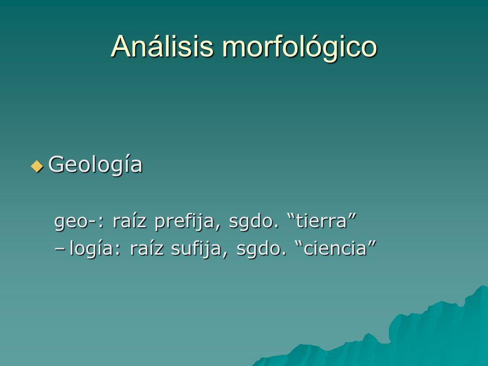 Análisis morfológico Geología geo-: raíz prefija, sgdo. tierra
