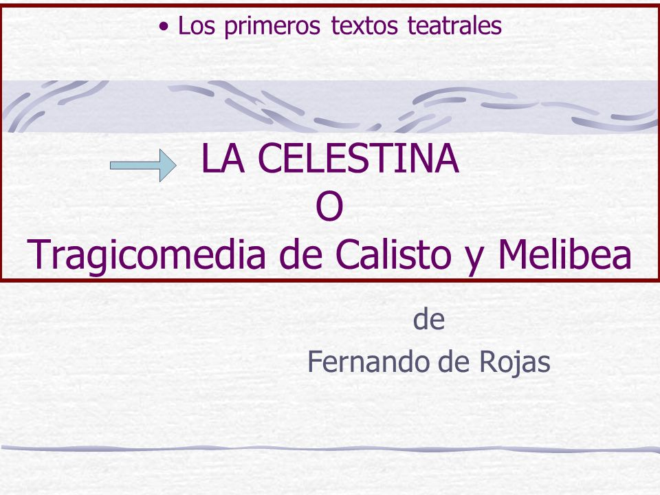 Los primeros textos teatrales LA CELESTINA O Tragicomedia de Calisto y Melibea