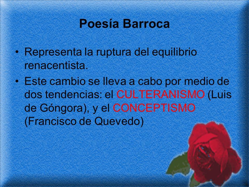 Poesía Barroca Representa la ruptura del equilibrio renacentista.