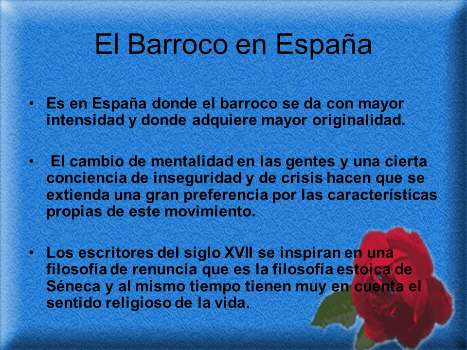 El Barroco en España Es en España donde el barroco se da con mayor intensidad y donde adquiere mayor originalidad.
