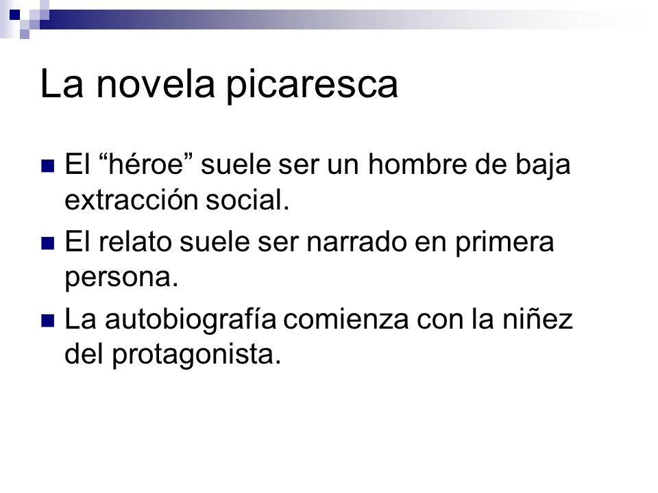 La novela picaresca El héroe suele ser un hombre de baja extracción social. El relato suele ser narrado en primera persona.