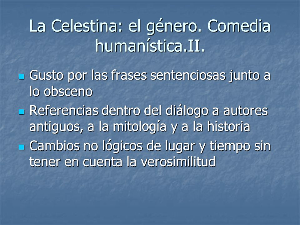 La Celestina: el género. Comedia humanística.II.