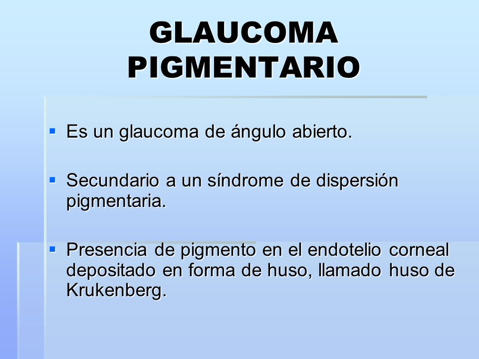 GLAUCOMA PIGMENTARIO Es un glaucoma de ángulo abierto.