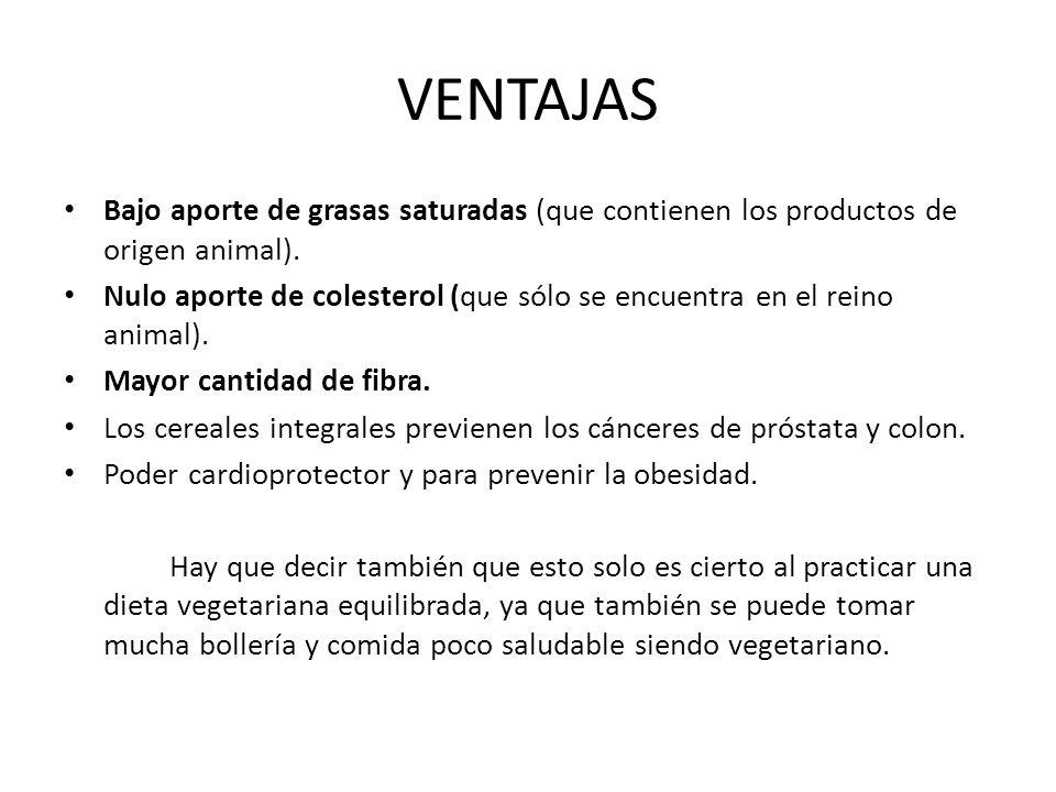 VENTAJAS Bajo aporte de grasas saturadas (que contienen los productos de origen animal).