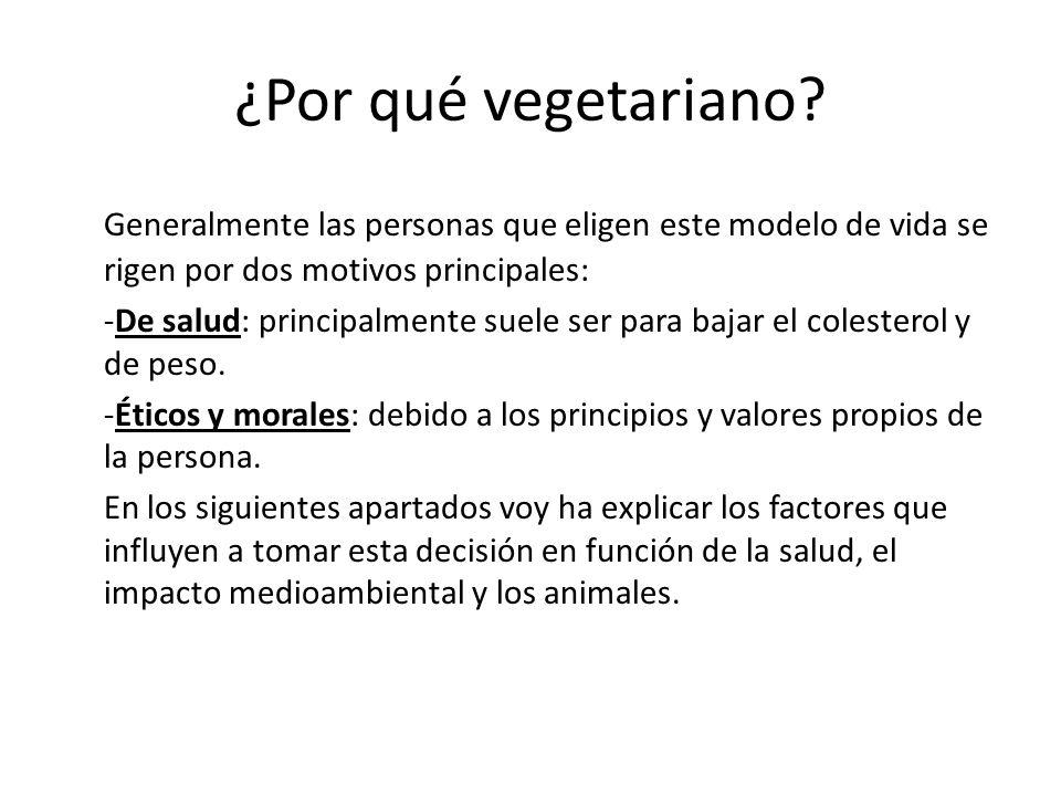 ¿Por qué vegetariano Generalmente las personas que eligen este modelo de vida se rigen por dos motivos principales: