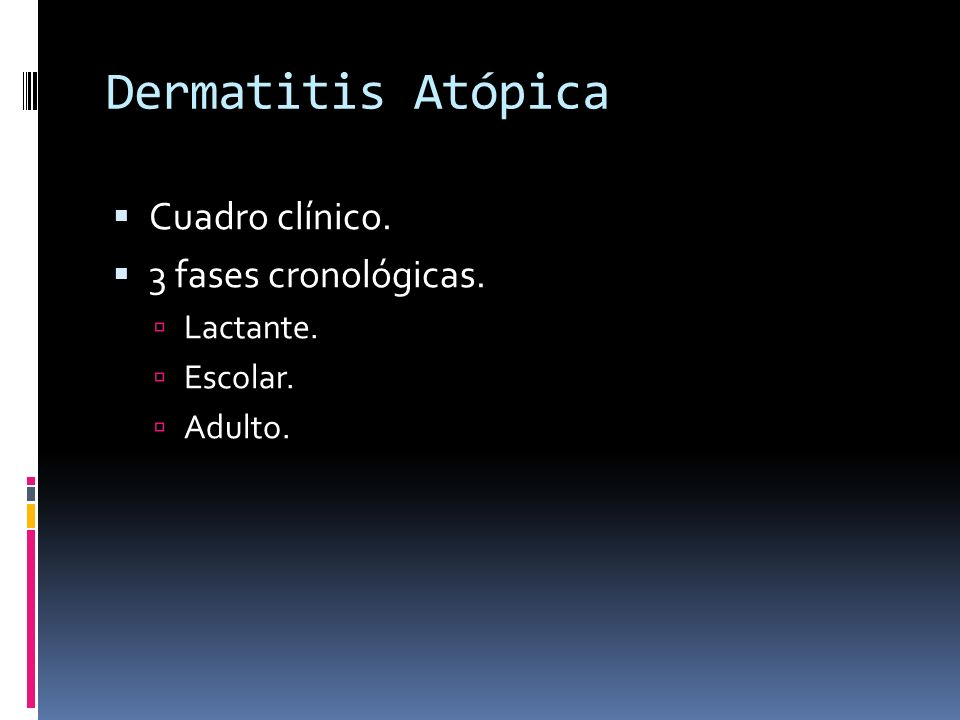 Dermatitis Atópica Cuadro clínico. 3 fases cronológicas. Lactante.