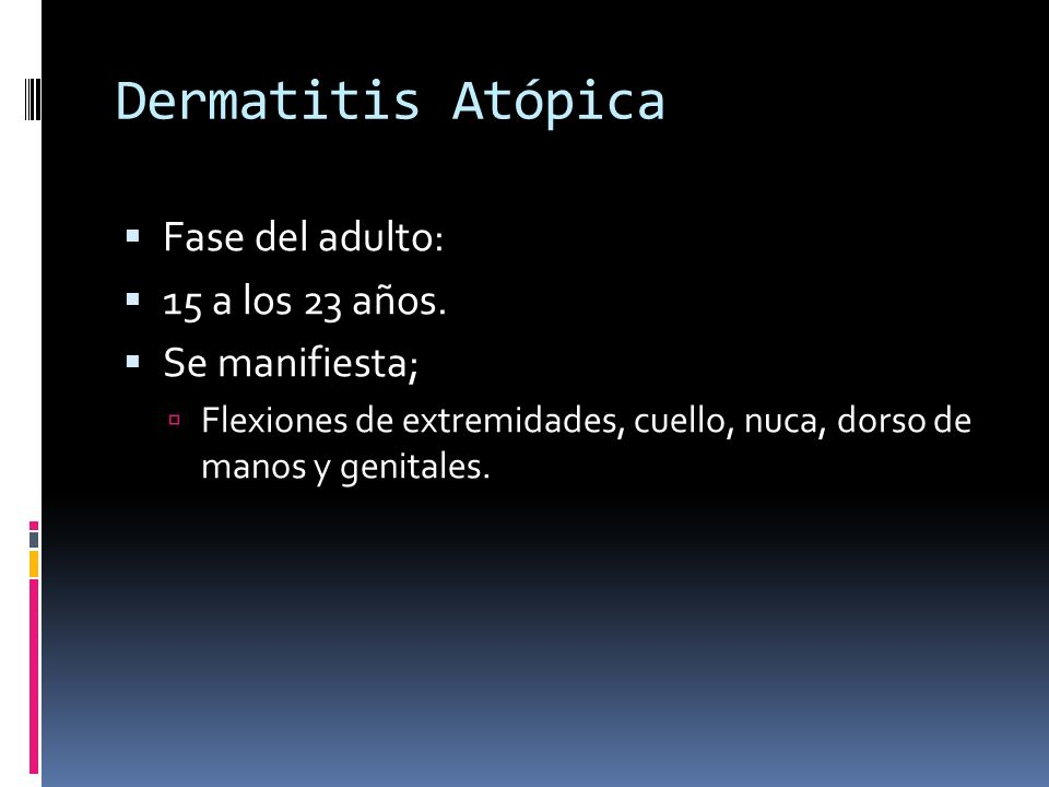 Dermatitis Atópica Fase del adulto: 15 a los 23 años. Se manifiesta;