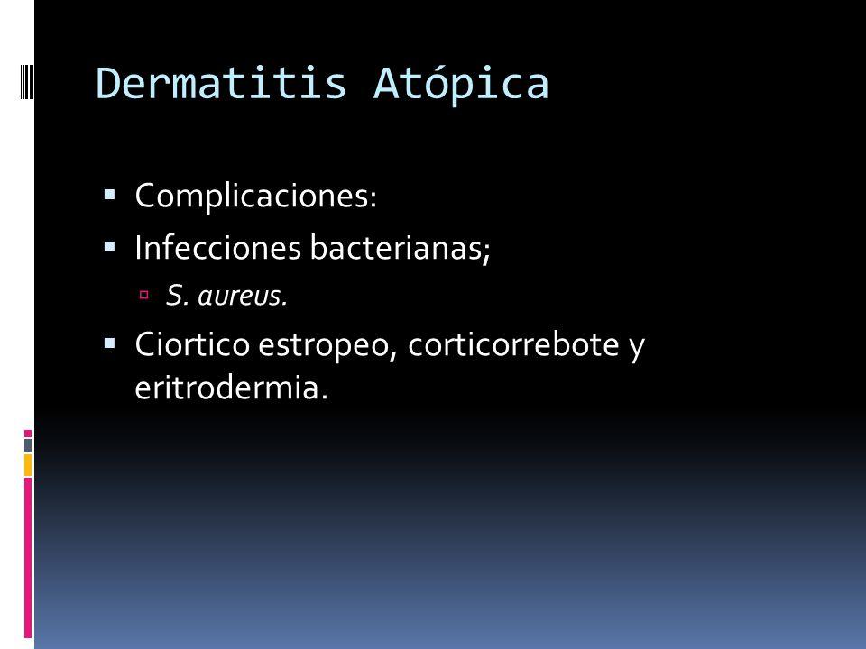 Dermatitis Atópica Complicaciones: Infecciones bacterianas;