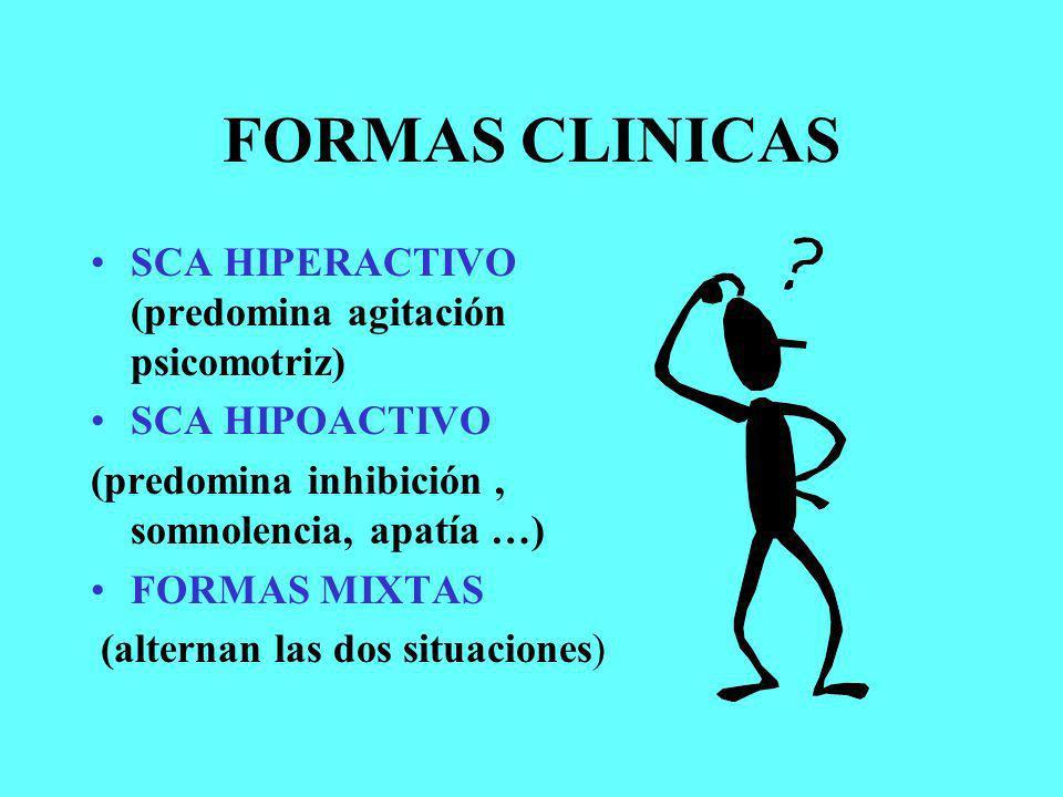 FORMAS CLINICAS SCA HIPERACTIVO (predomina agitación psicomotriz)