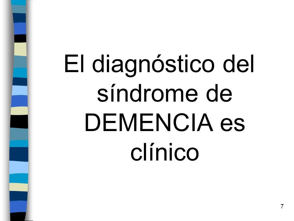 El diagnóstico del síndrome de DEMENCIA es clínico