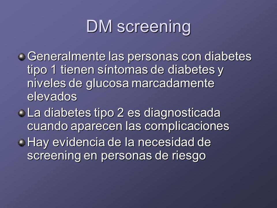 DM screening Generalmente las personas con diabetes tipo 1 tienen síntomas de diabetes y niveles de glucosa marcadamente elevados.