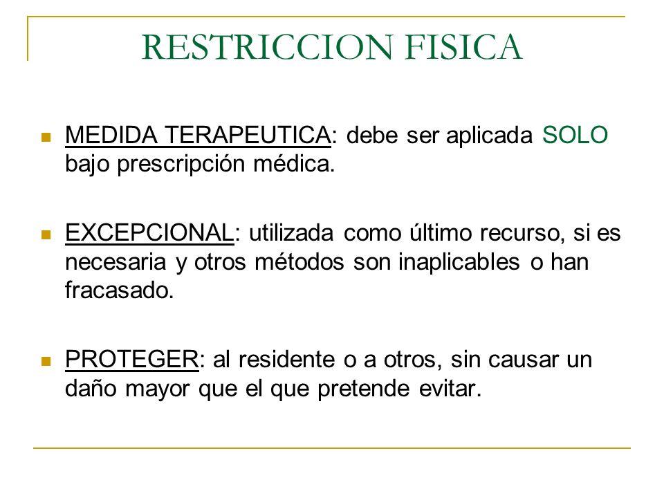 RESTRICCION FISICA MEDIDA TERAPEUTICA: debe ser aplicada SOLO bajo prescripción médica.