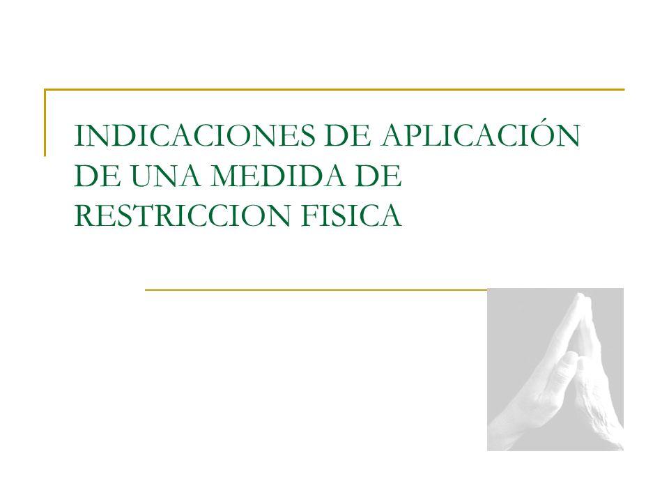 INDICACIONES DE APLICACIÓN DE UNA MEDIDA DE RESTRICCION FISICA