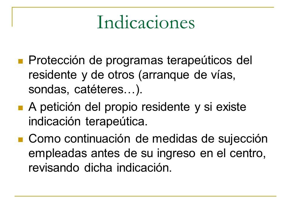 Indicaciones Protección de programas terapeúticos del residente y de otros (arranque de vías, sondas, catéteres…).