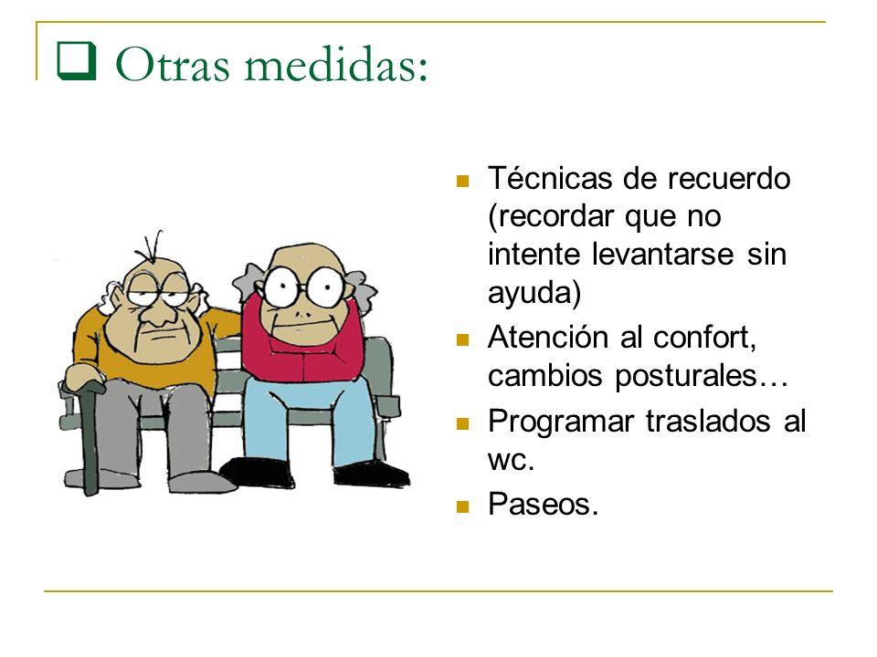 Otras medidas: Técnicas de recuerdo (recordar que no intente levantarse sin ayuda) Atención al confort, cambios posturales…
