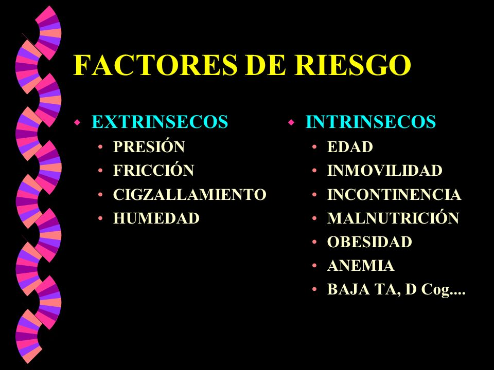 FACTORES DE RIESGO EXTRINSECOS INTRINSECOS PRESIÓN FRICCIÓN