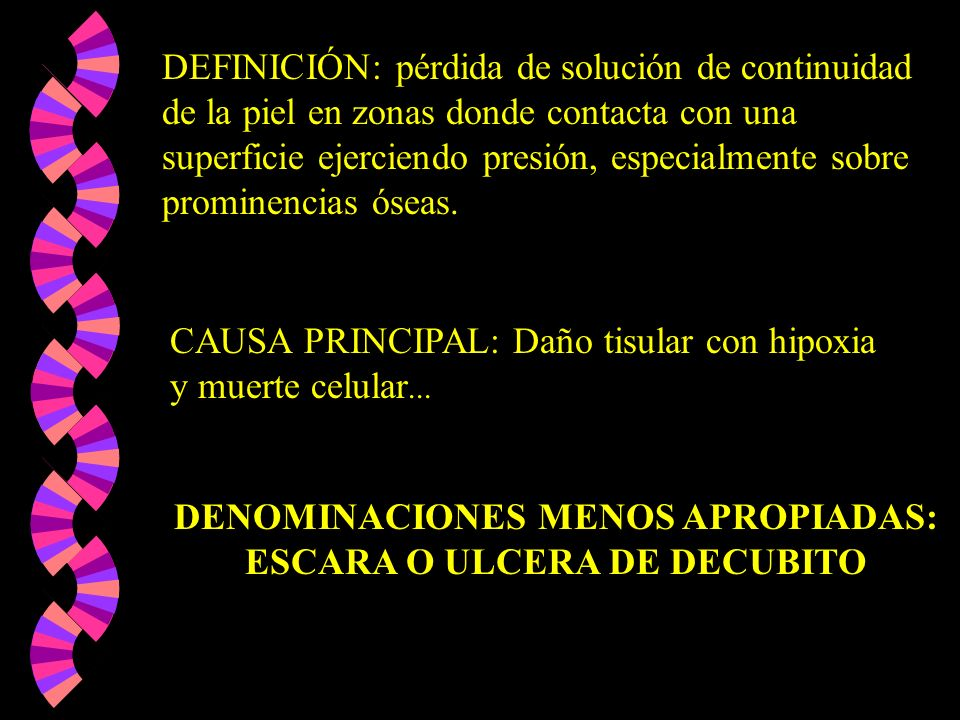DENOMINACIONES MENOS APROPIADAS: ESCARA O ULCERA DE DECUBITO