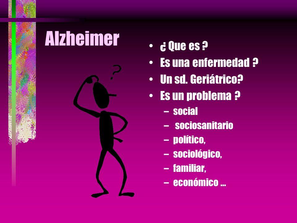 Alzheimer ¿ Que es Es una enfermedad Un sd. Geriátrico