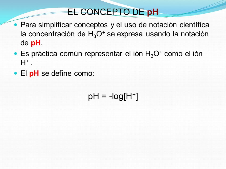 EL CONCEPTO DE pH pH = -log[H+]