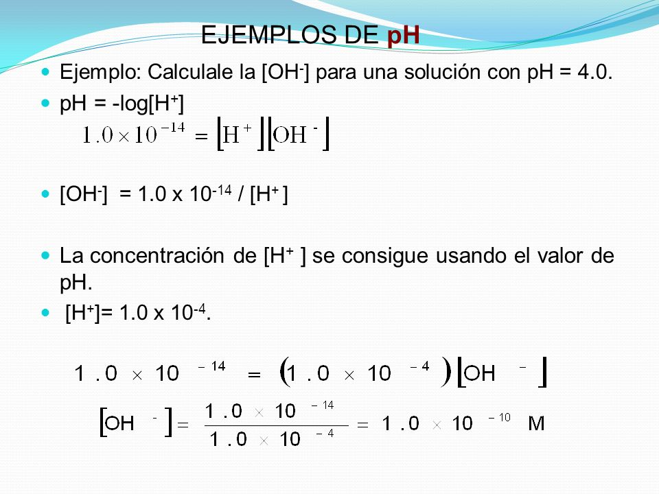EJEMPLOS DE pH pH = -log[H+]