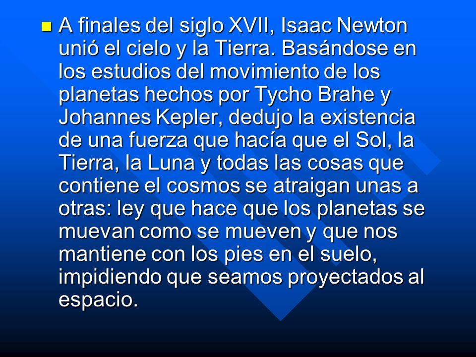 A finales del siglo XVII, Isaac Newton unió el cielo y la Tierra