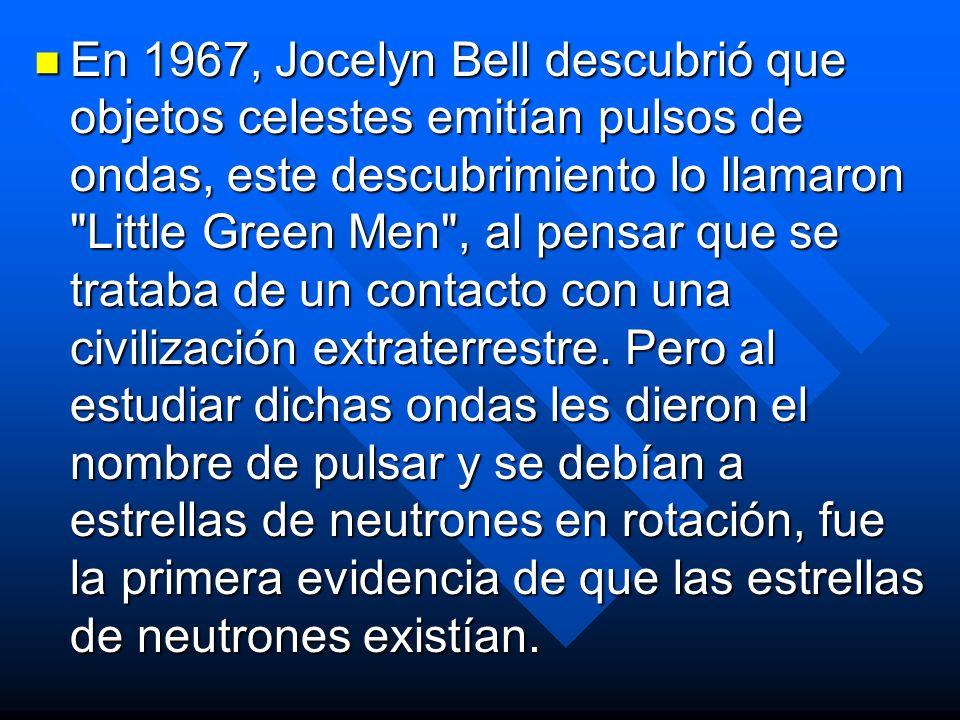 En 1967, Jocelyn Bell descubrió que objetos celestes emitían pulsos de ondas, este descubrimiento lo llamaron Little Green Men , al pensar que se trataba de un contacto con una civilización extraterrestre.