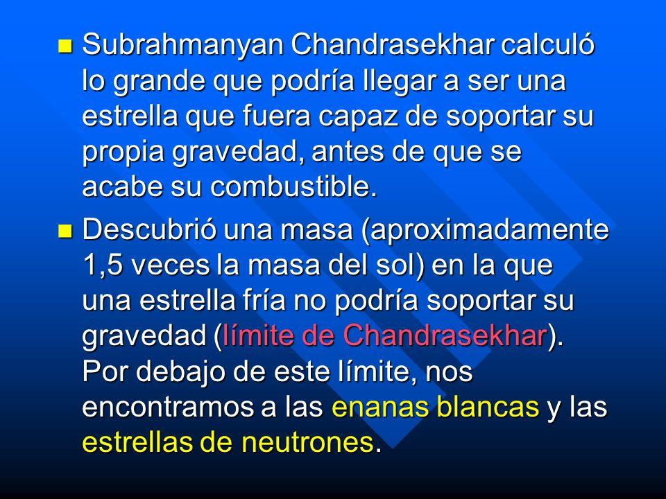 Subrahmanyan Chandrasekhar calculó lo grande que podría llegar a ser una estrella que fuera capaz de soportar su propia gravedad, antes de que se acabe su combustible.