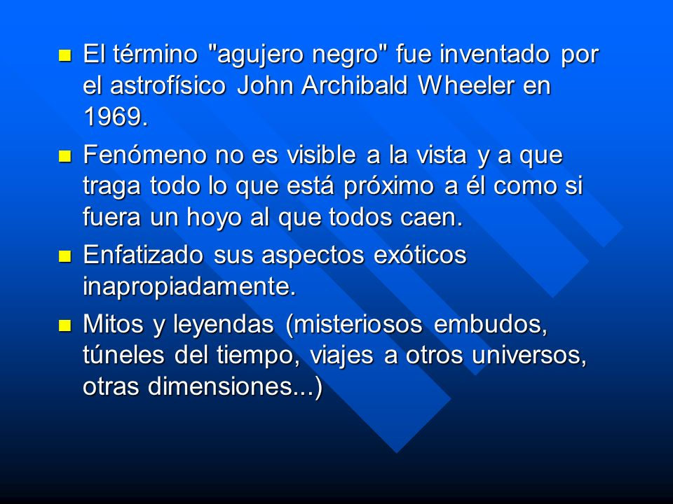 El término agujero negro fue inventado por el astrofísico John Archibald Wheeler en 1969.