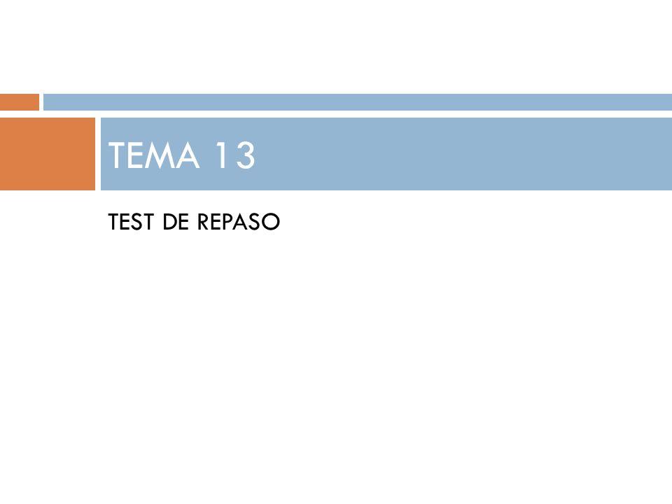 TEMA 13 TEST DE REPASO