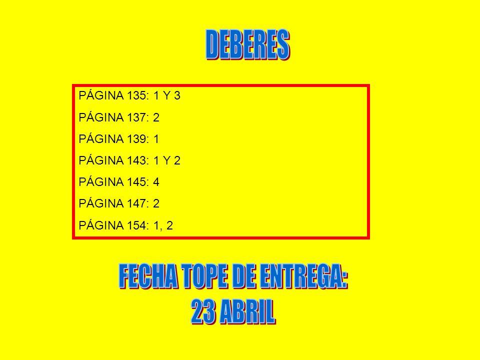 DEBERES FECHA TOPE DE ENTREGA: 23 ABRIL PÁGINA 135: 1 Y 3